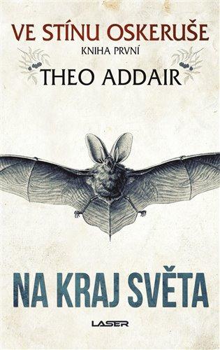 Na kraj světa:Ve stínu oskeruše – kniha první - Theo Addair | Booksquad.ink