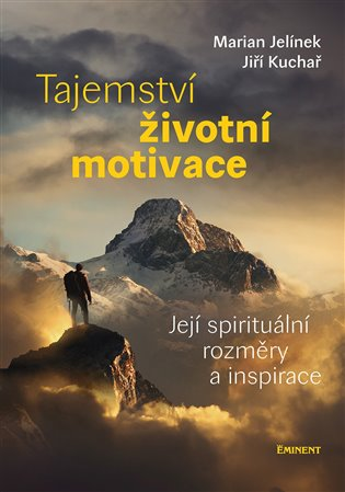 Tajemství životní motivace:Její spirituální rozměry a inspirace - Marian Jelínek,   Booksquad.ink