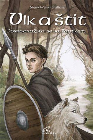 Vlk a štít - Dobrodružství se sv. Patrikem - Sherry Weaver Smithová | Booksquad.ink