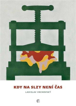 Kdy na slzy není čas - Ladislav Vrchovský | Booksquad.ink