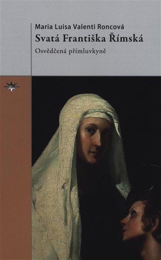 Svatá Františka Římská:Osvědčená přímluvkyně - Valenti Roncová | Booksquad.ink