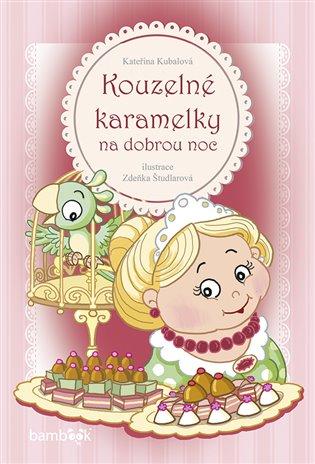 Kouzelné karamelky na dobrou noc - Kateřina Kubalová | Booksquad.ink