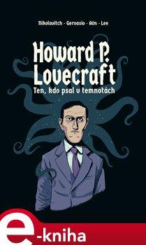 Howard P. Lovecraft. Ten, kdo psal v temnotách