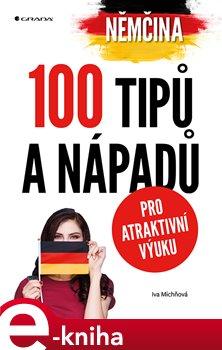 Němčina - 100 tipů a nápadů pro atraktivní výuku - Iva Michňová
