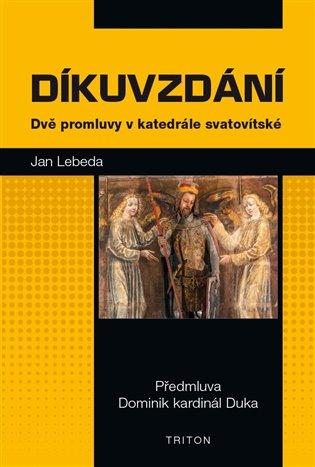 Díkuvzdání:Dvě promluvy v katedrále svatovítské - Jan Lebeda   Booksquad.ink