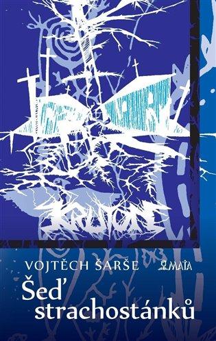 Šeď strachostánků - Vojtěch Šarše | Booksquad.ink