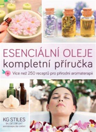 Esenciální oleje: kompletní příručka - KG Stiles | Booksquad.ink