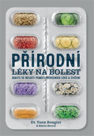 Přírodní léky na bolest:Zbavte se bolesti pomocí přírodních léků a cvičení - Marie Borrel, | Booksquad.ink