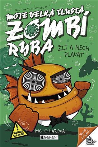Moje velká tlustá zombí ryba – Žij a nech plavat - Mo O´Harová | Booksquad.ink