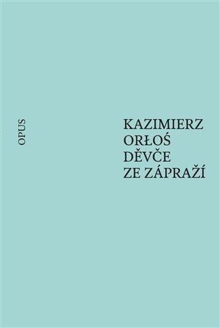 Děvče ze zápraží - Kazimierz Orloś | Booksquad.ink