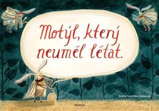 Motýl, který neuměl létat - Aneta Františka Holasová | Booksquad.ink