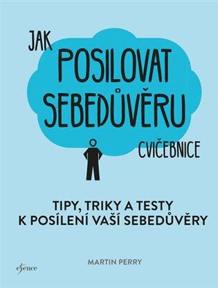 Jak posilovat sebedůvěru:Tipy, triky a testy k posílení vaší sebedůvěry - Martin Perry | Booksquad.ink