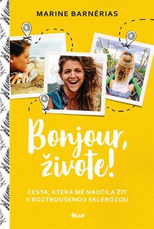 Bonjour, živote. Cesta, která mě naučila žít s roztroušenou sklerózou - Marine Barnérias | Booksquad.ink