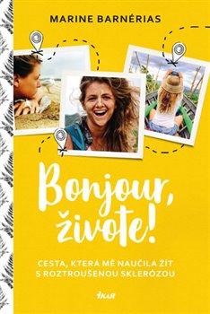 Obálka titulu Bonjour, živote. Cesta, která mě naučila žít s roztroušenou sklerózou