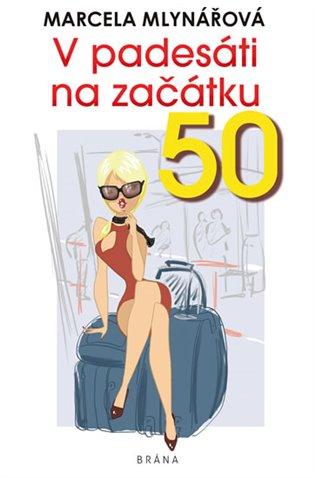 V padesáti na začátku - Marcela Mlynářová | Booksquad.ink