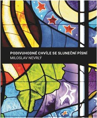 Podivuhodné chvíle se Sluneční písní - Miloslav Nevrlý | Booksquad.ink