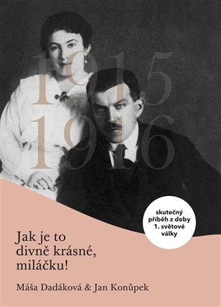 Jak je to divně krásné, miláčku:Skutečný příběh z doby 1. světové války - Máša Dadáková, | Booksquad.ink