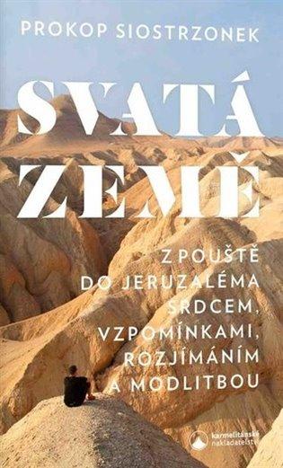 Svatá země:Z pouště do Jeruzaléma srdcem, vzpomínkami, rozjímáním a modlitbou - Prokop Siostrzonek | Booksquad.ink