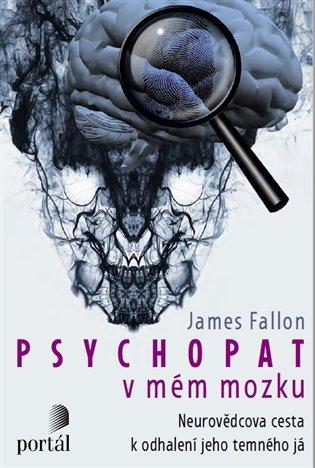 Psychopat v mém mozku:Neurovědcova cesta k odhalení jeho temného já - James Fallon | Booksquad.ink