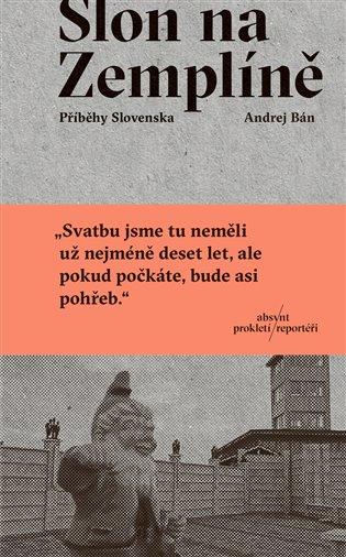 Slon na Zemplíně:Příběhy Slovenska - Andrej Bán | Booksquad.ink