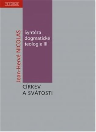 Syntéza dogmatické teologie III:O církvi a svátostech - Jean-Hervé Nicolas | Replicamaglie.com