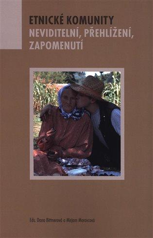 Etnické komunity – Neviditelní, zapomenutí, přehlížení - Dana Bittnerová (ed.), | Booksquad.ink