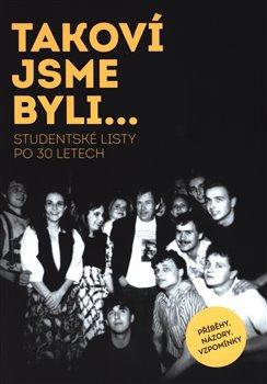 Obálka titulu Takoví jsme byli… Studentské listy po 30 letech