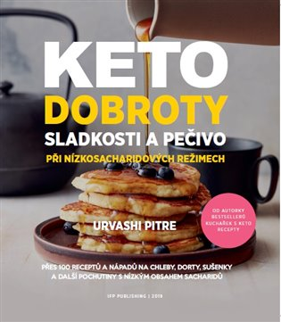 KETO dobroty:Sladkosti a pečivo při nízkosacharidových režimech - Urvashi Pitre | Booksquad.ink