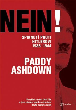 Nein! Spiknutí proti Hitlerovi 1935-1944:Povstání v srdci třetí říše a jeho zásadní podíl na ukončení druhé světové války - Paddy Ashdown | Replicamaglie.com