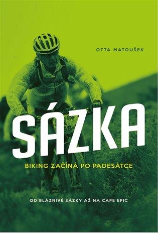 Sázka:biking začíná po padesátce - Otta Matoušek | Booksquad.ink