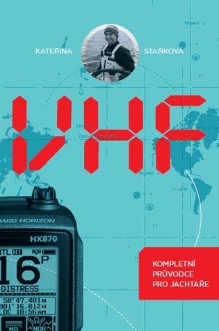 VHF - kompletní průvodce pro jachtaře - Kateřina Staňková | Booksquad.ink