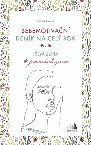 Sebemotivační deník na celý rok:Jsem žena #jsembohyne - Patricie Fuxová   Booksquad.ink
