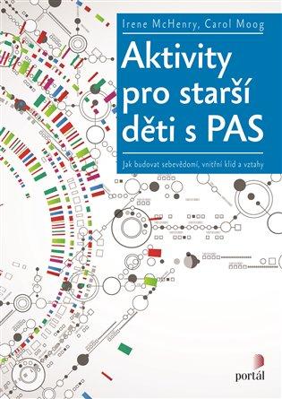 Aktivity pro starší děti s PAS:Jak budovat sebevědomí, vnitřní klid a vztahy - Irene McHenry, | Booksquad.ink