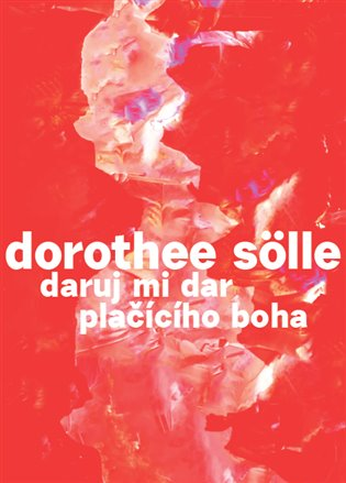 Daruj mi dar plačícího boha - Dorothee Sölle | Booksquad.ink