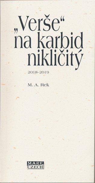 """Verše"" na karbid nikličitý:2018 - 2019 - M. A. Rek | Booksquad.ink"