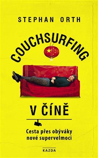 Couchsurfing v Číně:Cesta přes obýváky nové supervelmoci - Stephan Orth | Booksquad.ink