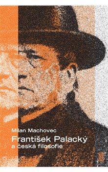 Obálka titulu František Palacký a česká filosofie