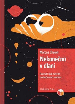 Nekonečno v dlani:Padesát divů našeho neobyčejného vesmíru - Marcus Chown | Booksquad.ink