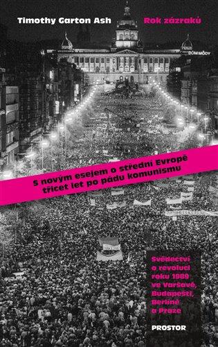 Rok zázraků:Svědectví o revoluci roku 1989 ve Varšavě, Budapešti, Berlíně a Praze - Timothy Garton Ash | Booksquad.ink