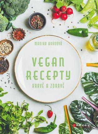 Vegan recepty – hravě a zdravě - Monika Brýdová | Booksquad.ink