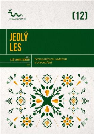 Jedlý les:Permakulturní sadaření a ovocnaření - Eva Hauserová (ed.), | Booksquad.ink