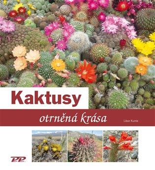 Kaktusy:otrněná krása - Libor Kunte | Booksquad.ink