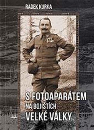 S fotoaparátem na bojištích Velké války - Radek Kurka | Booksquad.ink