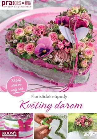 Květiny darem:každý den po celý rok - kolektiv Praxis | Booksquad.ink