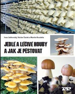 Obálka titulu Jedlé a léčivé houby a jak je pěstovat