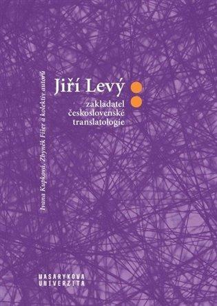 Jiří Levý: zakladatel československé translatologie - Zbyněk Fišer,   Booksquad.ink