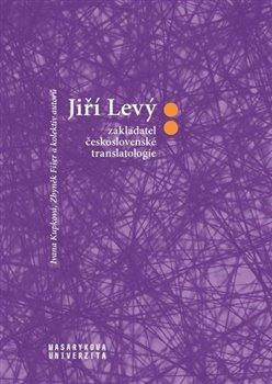 Obálka titulu Jiří Levý: zakladatel československé translatologie
