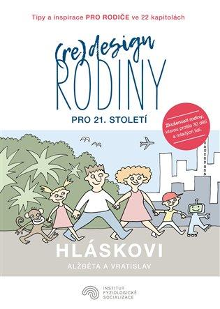 (Re)design rodiny pro 21. století:Tipy a inspirace pro rodiče ve 22 kapitolách - Vratislav Hlásek, | Replicamaglie.com