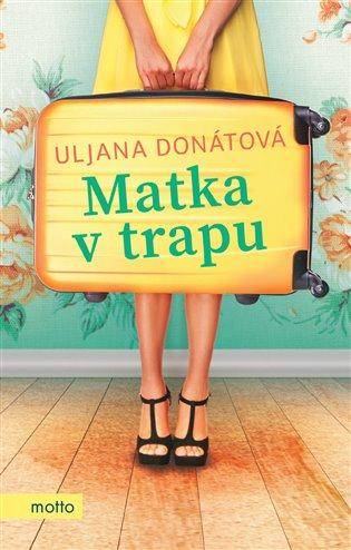 Matka v trapu - Uljana Donátová | Replicamaglie.com