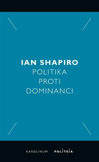 Politika proti dominanci - Ian Shapiro   Booksquad.ink